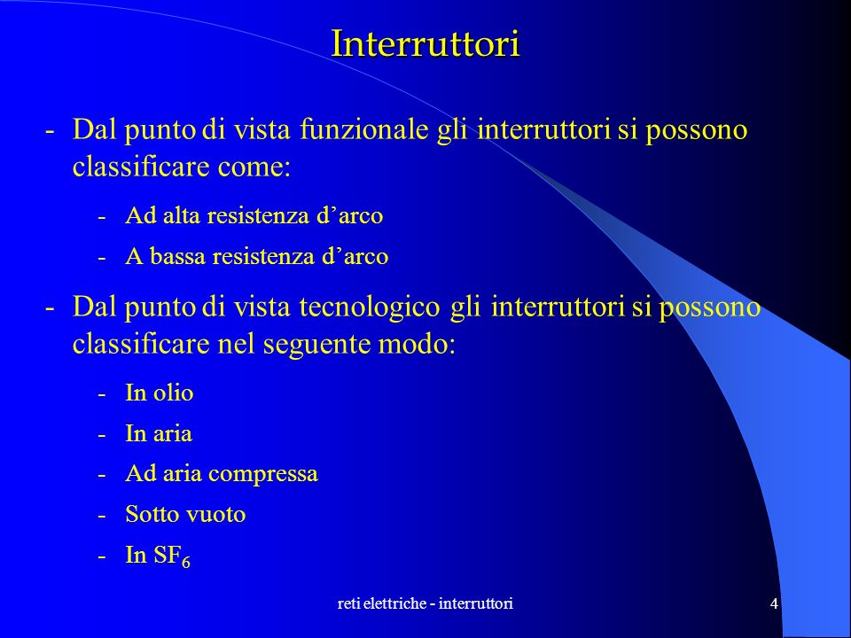 reti elettriche - interruttori4 Interruttori -Dal punto di vista funzionale gli interruttori si possono classificare come: -Ad alta resistenza darco -