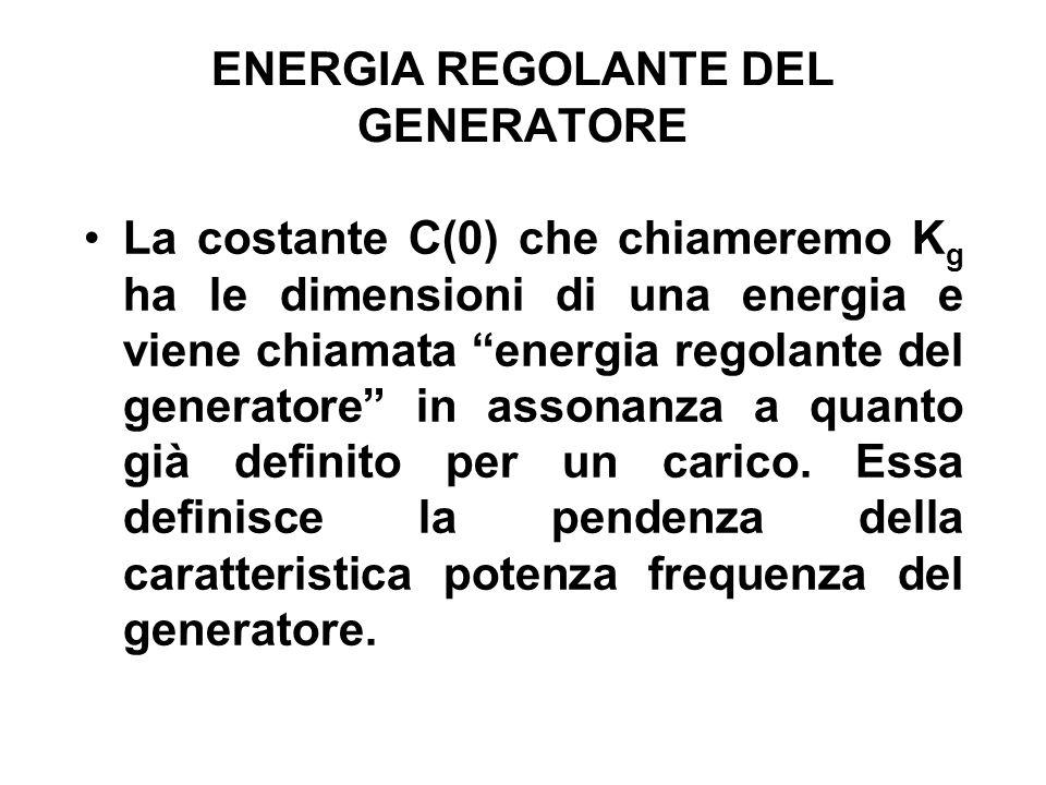 ENERGIA REGOLANTE DEL GENERATORE La costante C(0) che chiameremo K g ha le dimensioni di una energia e viene chiamata energia regolante del generatore in assonanza a quanto già definito per un carico.