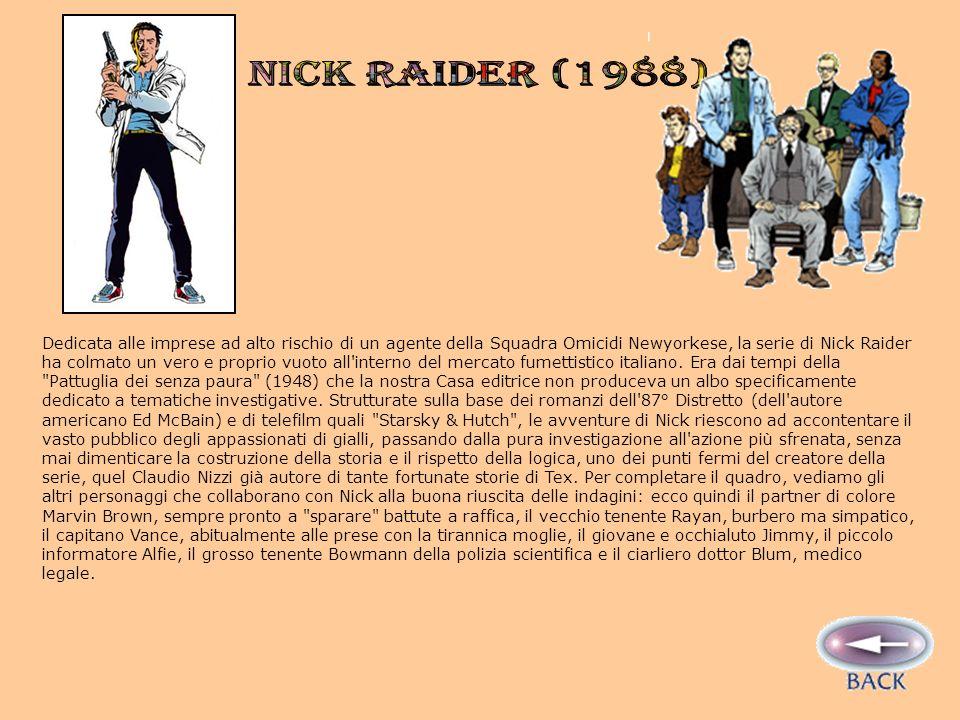 Dedicata alle imprese ad alto rischio di un agente della Squadra Omicidi Newyorkese, la serie di Nick Raider ha colmato un vero e proprio vuoto all interno del mercato fumettistico italiano.
