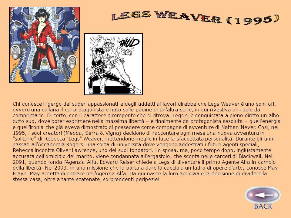 Chi conosce il gergo dei super-appassionati e degli addetti ai lavori direbbe che Legs Weaver è uno spin-off, ovvero una collana il cui protagonista è nato sulle pagine di un altra serie, in cui rivestiva un ruolo da comprimario.