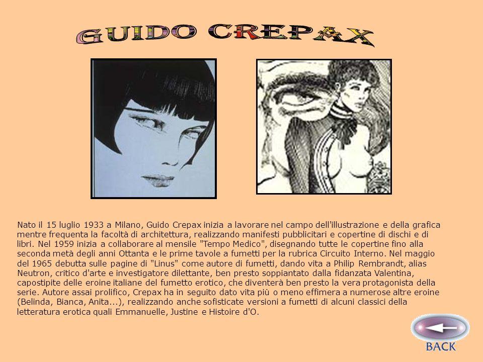 Nato il 15 luglio 1933 a Milano, Guido Crepax inizia a lavorare nel campo dell illustrazione e della grafica mentre frequenta la facoltà di architettura, realizzando manifesti pubblicitari e copertine di dischi e di libri.