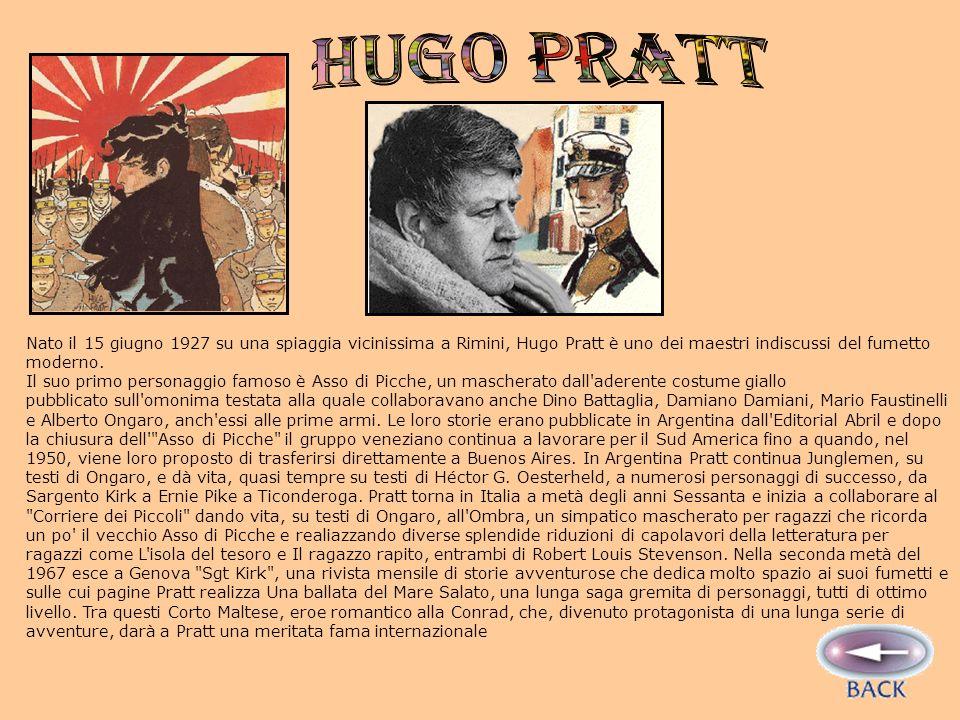 Nato il 15 giugno 1927 su una spiaggia vicinissima a Rimini, Hugo Pratt è uno dei maestri indiscussi del fumetto moderno.