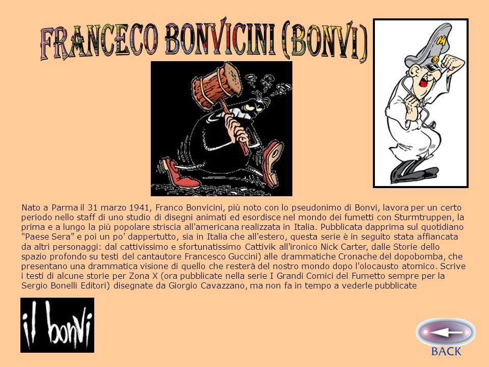 Nato a Parma il 31 marzo 1941, Franco Bonvicini, più noto con lo pseudonimo di Bonvi, lavora per un certo periodo nello staff di uno studio di disegni animati ed esordisce nel mondo dei fumetti con Sturmtruppen, la prima e a lungo la più popolare striscia all americana realizzata in Italia.