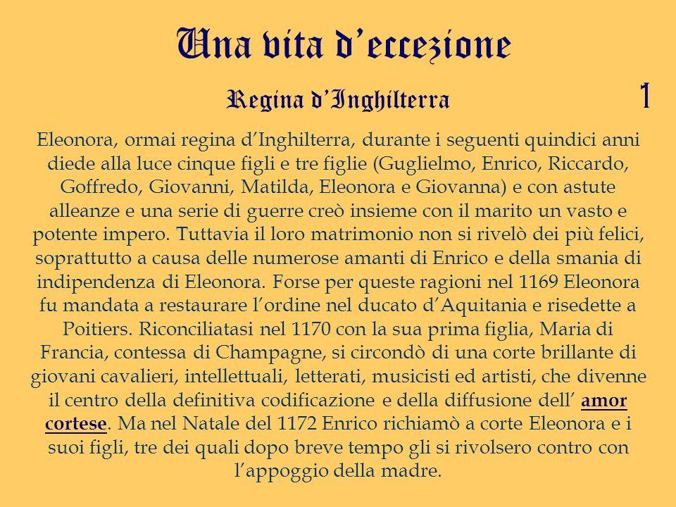 Regina dInghilterra Una vita deccezione Eleonora, ormai regina dInghilterra, durante i seguenti quindici anni diede alla luce cinque figli e tre figli