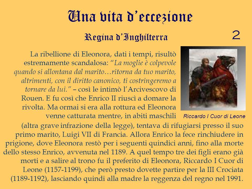 2 Una vita deccezione Regina dInghilterra La ribellione di Eleonora, dati i tempi, risultò estremamente scandalosa: La moglie è colpevole quando si al