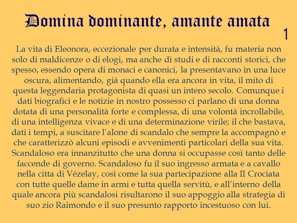 Domina dominante, amante amata La vita di Eleonora, eccezionale per durata e intensità, fu materia non solo di maldicenze o di elogi, ma anche di stud