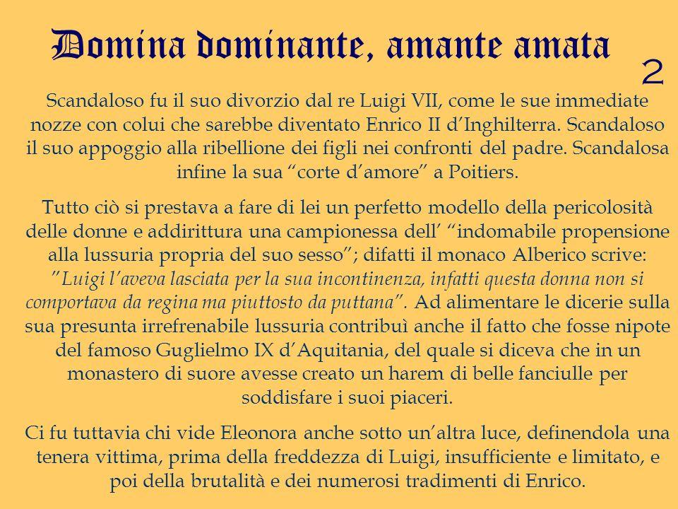 2 Domina dominante, amante amata Scandaloso fu il suo divorzio dal re Luigi VII, come le sue immediate nozze con colui che sarebbe diventato Enrico II