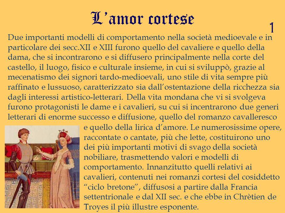 Lamor cortese Due importanti modelli di comportamento nella società medioevale e in particolare dei secc.XII e XIII furono quello del cavaliere e quel