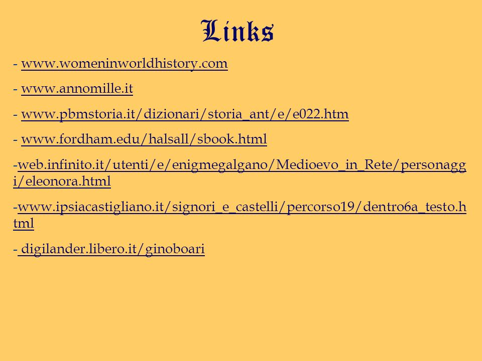 Links - www.womeninworldhistory.comwww.womeninworldhistory.com - www.annomille.itwww.annomille.it - www.pbmstoria.it/dizionari/storia_ant/e/e022.htmww