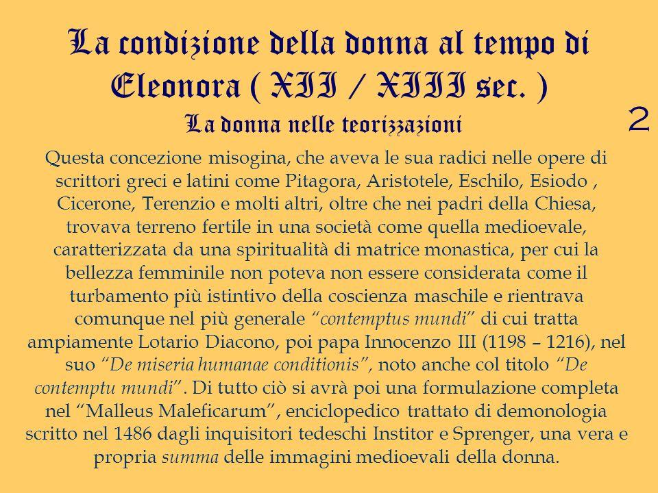 La condizione della donna al tempo di Eleonora ( XII / XIII sec. ) Questa concezione misogina, che aveva le sua radici nelle opere di scrittori greci