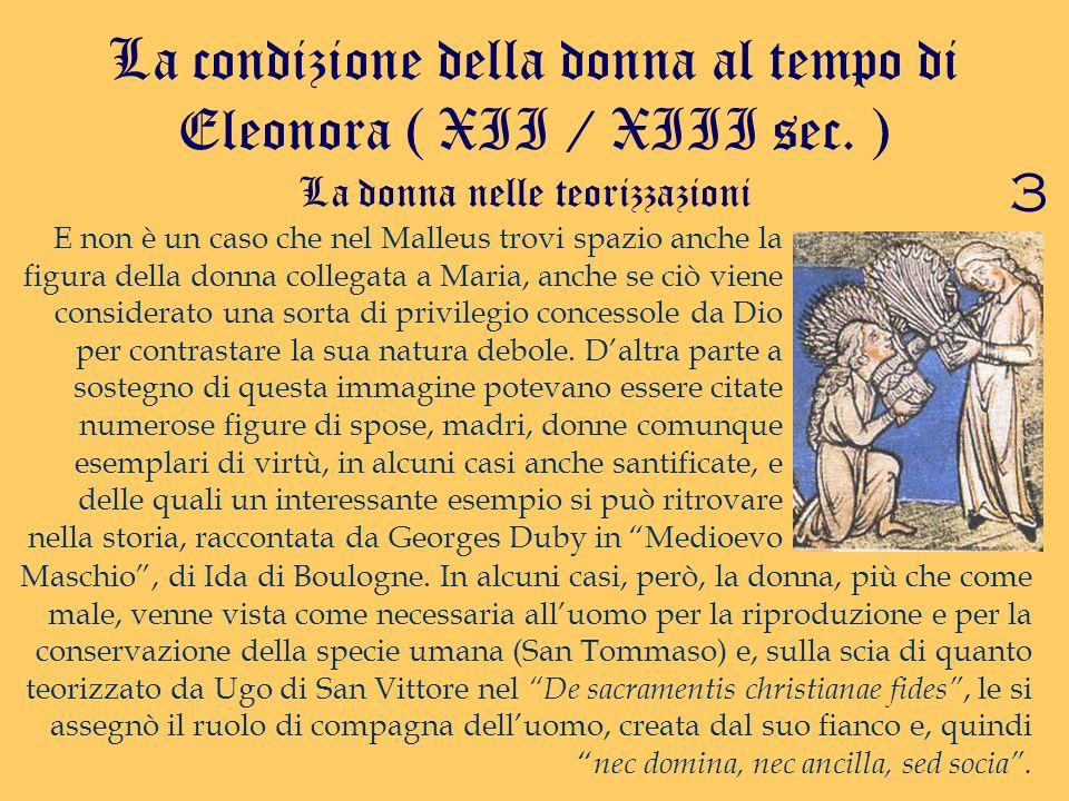 La condizione della donna al tempo di Eleonora ( XII / XIII sec. ) La donna nelle teorizzazioni 3 E non è un caso che nel Malleus trovi spazio anche l