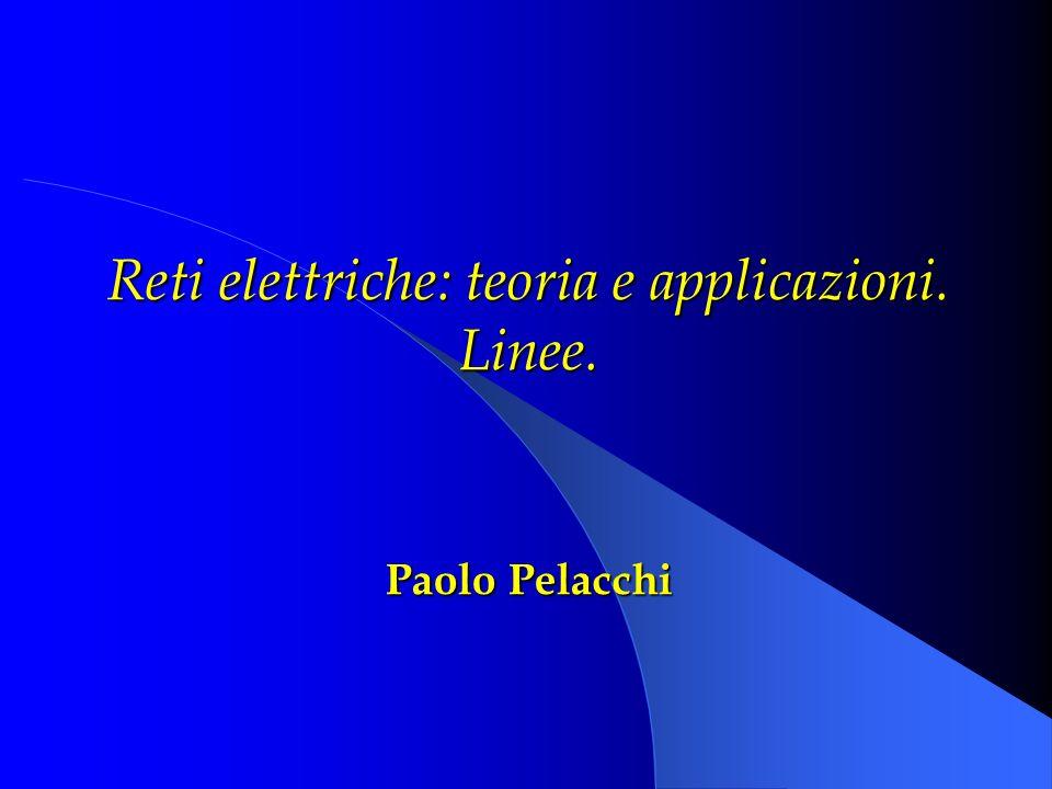 Reti elettriche: teoria e applicazioni. Linee. Paolo Pelacchi