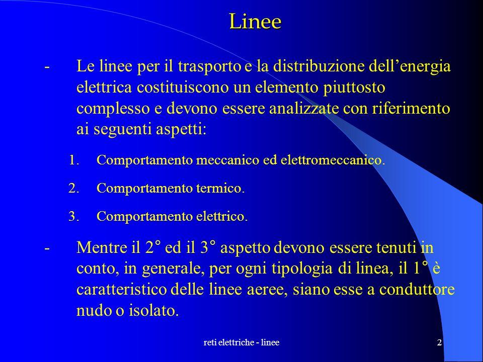 reti elettriche - linee2 Linee -Le linee per il trasporto e la distribuzione dellenergia elettrica costituiscono un elemento piuttosto complesso e dev