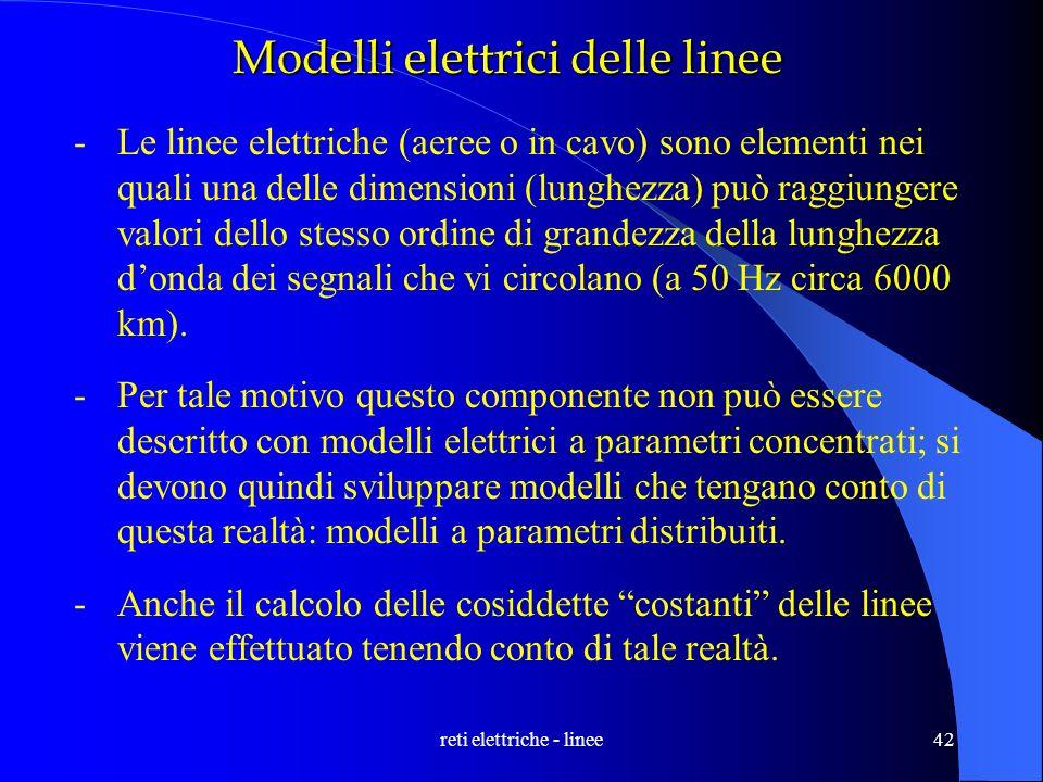 reti elettriche - linee42 -Le linee elettriche (aeree o in cavo) sono elementi nei quali una delle dimensioni (lunghezza) può raggiungere valori dello