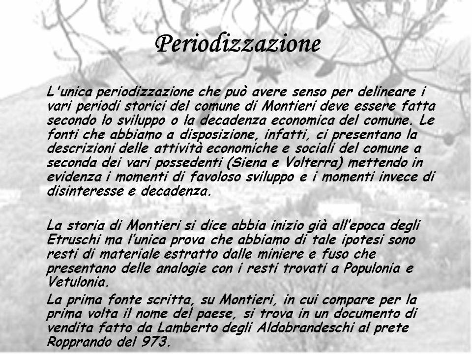 Periodizzazione L'unica periodizzazione che può avere senso per delineare i vari periodi storici del comune di Montieri deve essere fatta secondo lo s