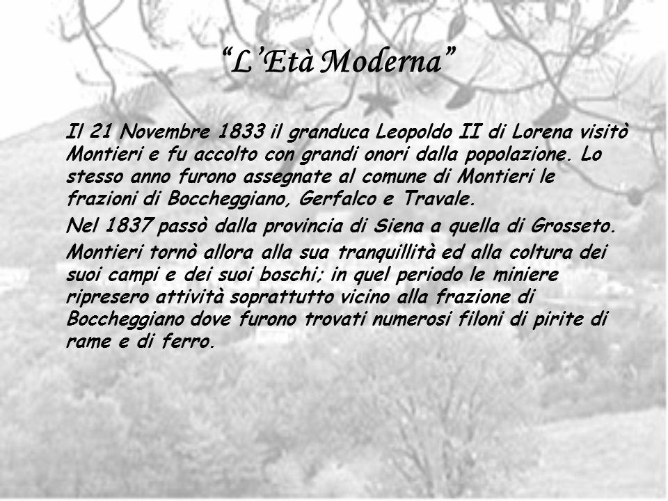 LEtà Moderna Il 21 Novembre 1833 il granduca Leopoldo II di Lorena visitò Montieri e fu accolto con grandi onori dalla popolazione. Lo stesso anno fur