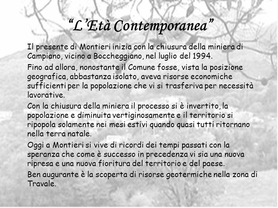 LEtà Contemporanea Il presente di Montieri inizia con la chiusura della miniera di Campiano, vicino a Boccheggiano, nel luglio del 1994. Fino ad allor