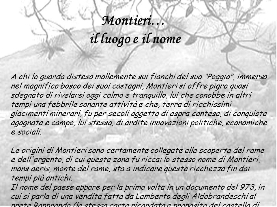 Montieri e… gli Etruschi Il paese sorge a 705 m di altitudine, dove ai boschi di querce si alternano, grazie al clima fresco, anche faggi e castagni.