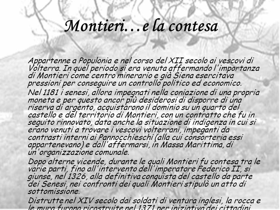 Montieri…e la contesa Appartenne a Populonia e nel corso del XII secolo ai vescovi di Volterra. In quel periodo si era venuta affermando l'importanza