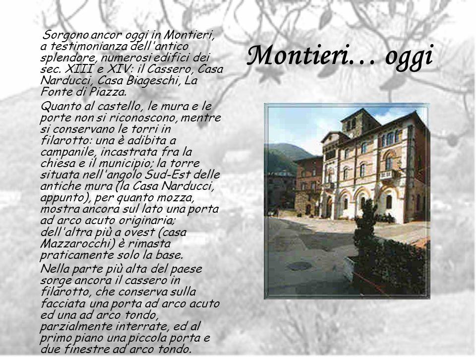 Montieri… oggi Sorgono ancor oggi in Montieri, a testimonianza dell'antico splendore, numerosi edifici dei sec. XIII e XIV: il Cassero, Casa Narducci,