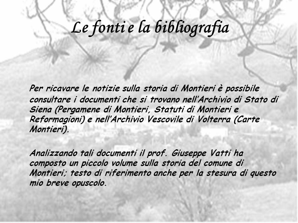 Le fonti e la bibliografia Per ricavare le notizie sulla storia di Montieri è possibile consultare i documenti che si trovano nellArchivio di Stato di