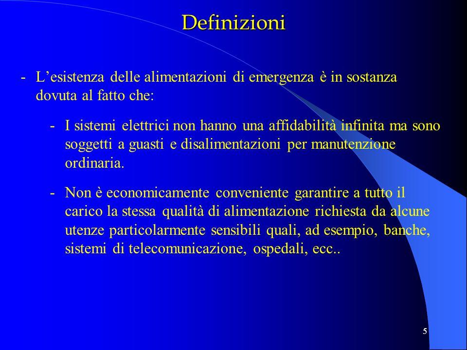 5 -Lesistenza delle alimentazioni di emergenza è in sostanza dovuta al fatto che: -I sistemi elettrici non hanno una affidabilità infinita ma sono sog