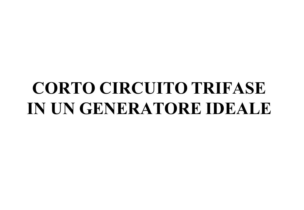 CORTO CIRCUITO TRIFASE IN UN GENERATORE IDEALE