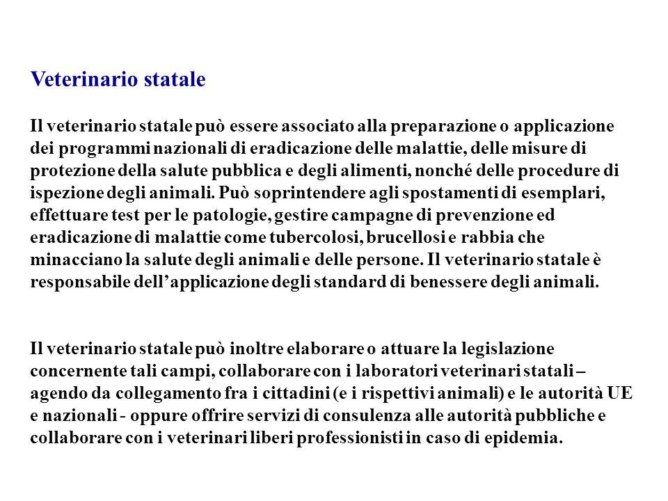Veterinario statale Il veterinario statale può essere associato alla preparazione o applicazione dei programmi nazionali di eradicazione delle malatti