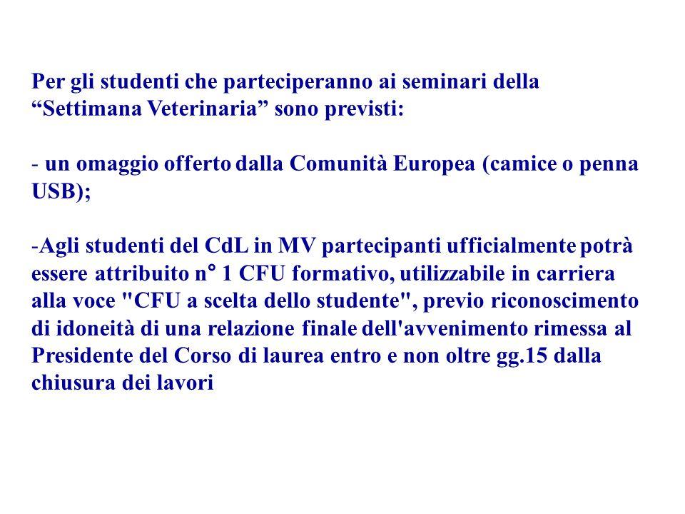 Per gli studenti che parteciperanno ai seminari della Settimana Veterinaria sono previsti: - un omaggio offerto dalla Comunità Europea (camice o penna