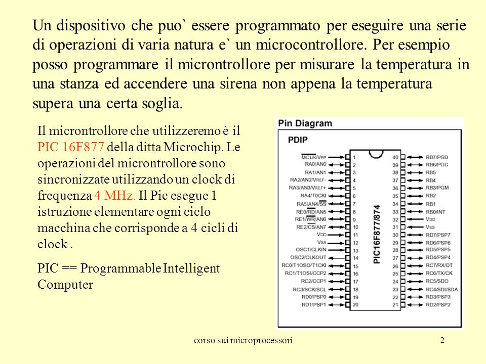 corso sui microprocessori13 MOVWF f – copia il contenuto della locazione di memoria f nel registro accumulatore W Istruzioni macchina utilizzare dal 16F877 RISC
