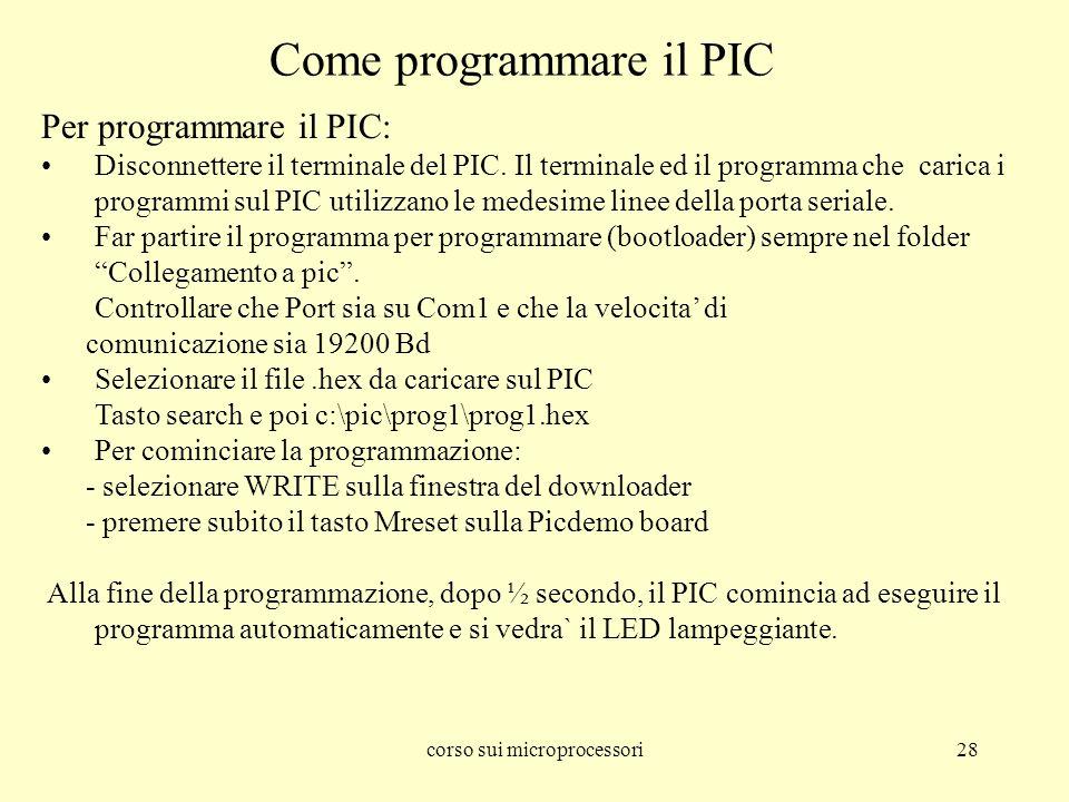 corso sui microprocessori28 Come programmare il PIC Per programmare il PIC: Disconnettere il terminale del PIC. Il terminale ed il programma che caric