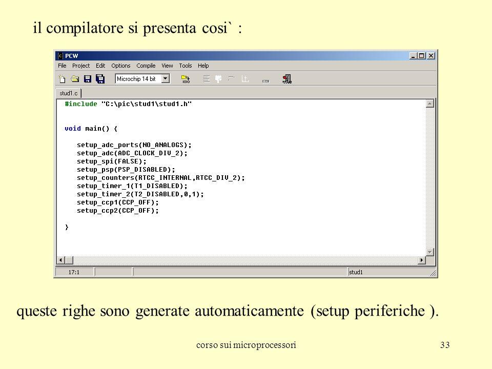 corso sui microprocessori33 il compilatore si presenta cosi` : queste righe sono generate automaticamente (setup periferiche ).