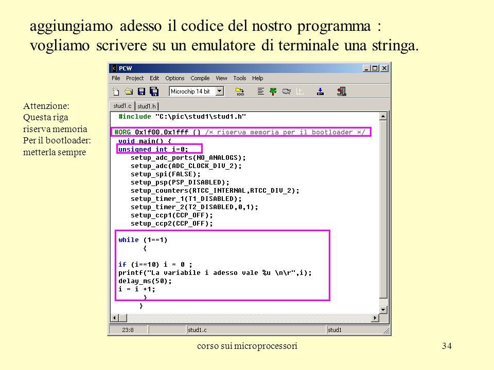 corso sui microprocessori34 aggiungiamo adesso il codice del nostro programma : vogliamo scrivere su un emulatore di terminale una stringa.