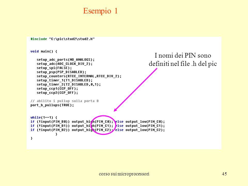 corso sui microprocessori45 Esempio 1 I nomi dei PIN sono definiti nel file.h del pic