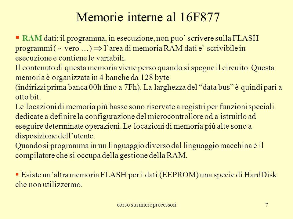 corso sui microprocessori7 RAM dati: il programma, in esecuzione, non puo` scrivere sulla FLASH programmi ( ~ vero …) larea di memoria RAM dati e` scr