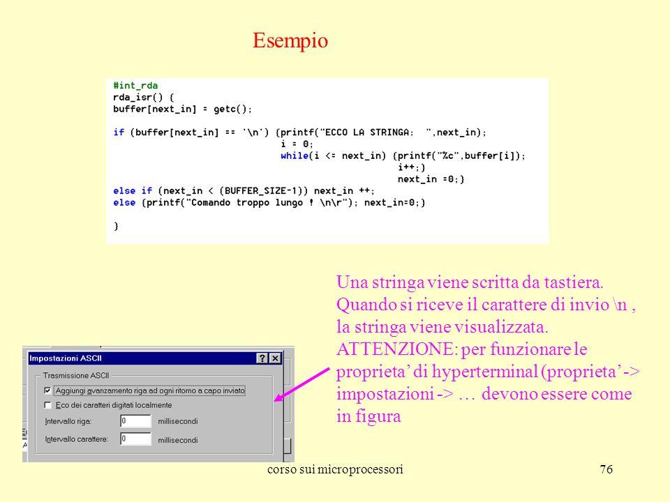 corso sui microprocessori76 Esempio Una stringa viene scritta da tastiera. Quando si riceve il carattere di invio \n, la stringa viene visualizzata. A