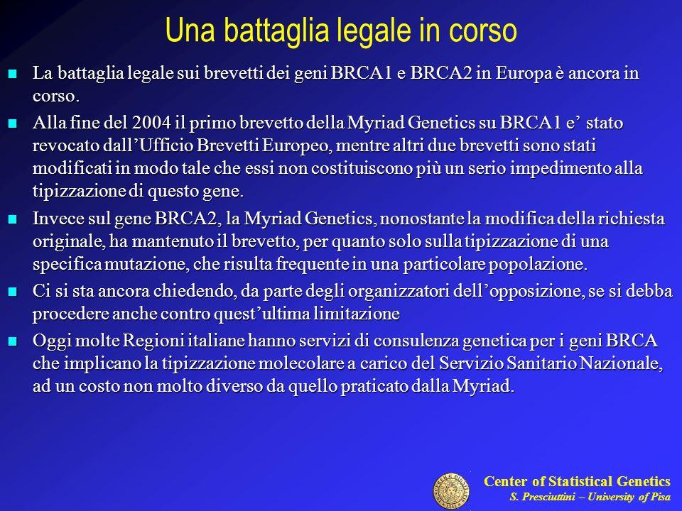 Center of Statistical Genetics S. Presciuttini – University of Pisa Una battaglia legale in corso La battaglia legale sui brevetti dei geni BRCA1 e BR