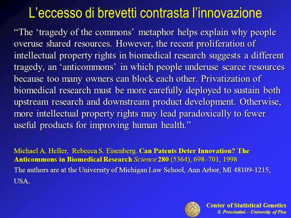 Center of Statistical Genetics S. Presciuttini – University of Pisa Leccesso di brevetti contrasta linnovazione The tragedy of the commons metaphor he
