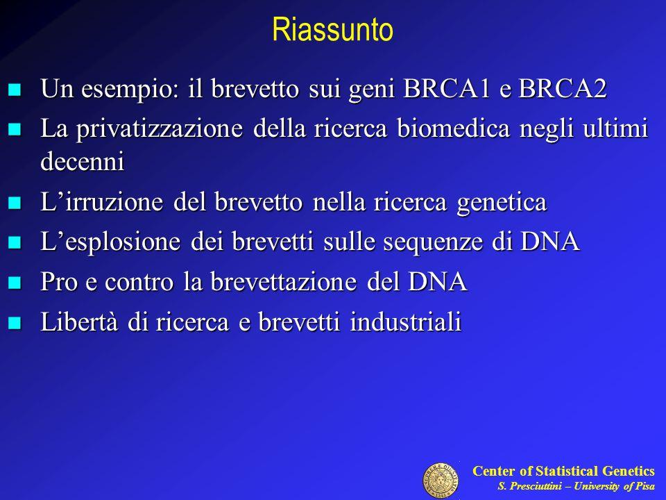 Center of Statistical Genetics S. Presciuttini – University of Pisa Riassunto Un esempio: il brevetto sui geni BRCA1 e BRCA2 Un esempio: il brevetto s