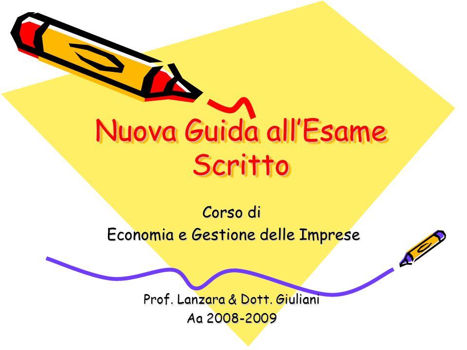 Nuova Guida allEsame Scritto Corso di Economia e Gestione delle Imprese Economia e Gestione delle Imprese Prof. Lanzara & Dott. Giuliani Aa 2008-2009