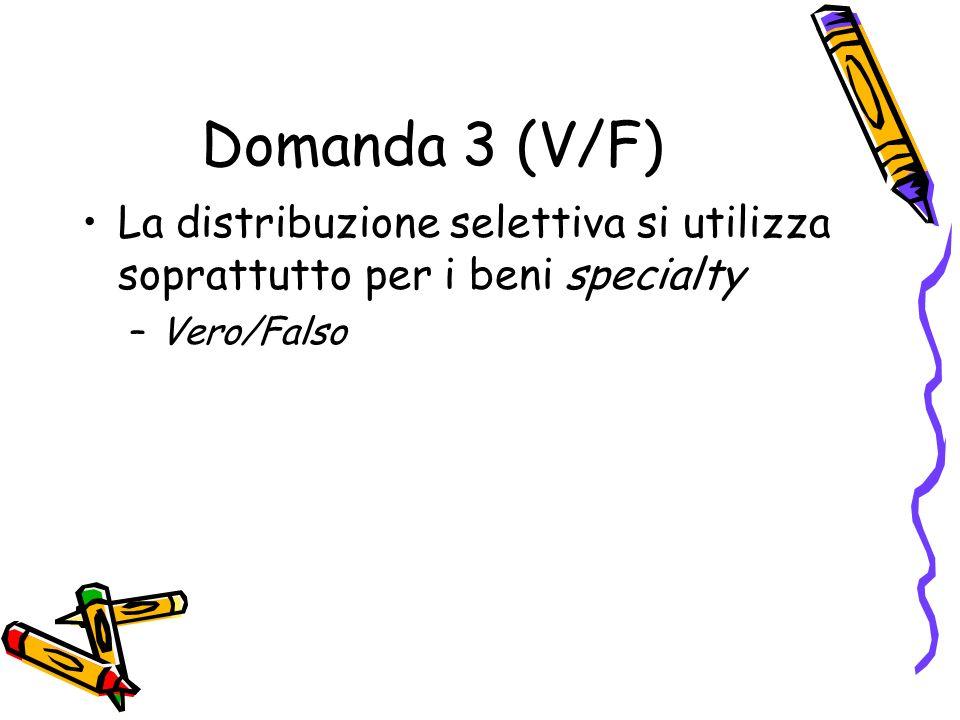 Domanda 3 (V/F) La distribuzione selettiva si utilizza soprattutto per i beni specialty –Vero/Falso