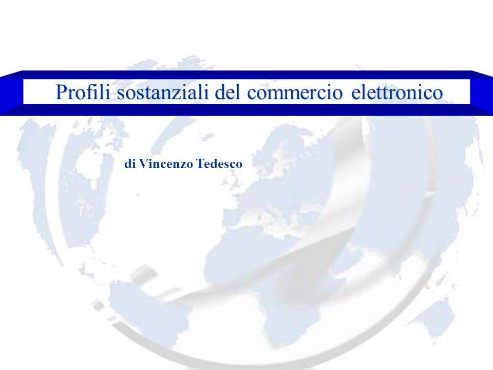 Profili sostanziali del commercio elettronico Profili sostanziali del commercio elettronico di Vincenzo Tedesco