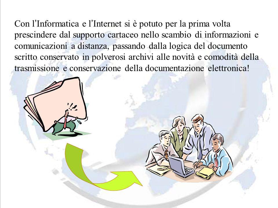 Con l Informatica e l Internet si è potuto per la prima volta prescindere dal supporto cartaceo nello scambio di informazioni e comunicazioni a distan