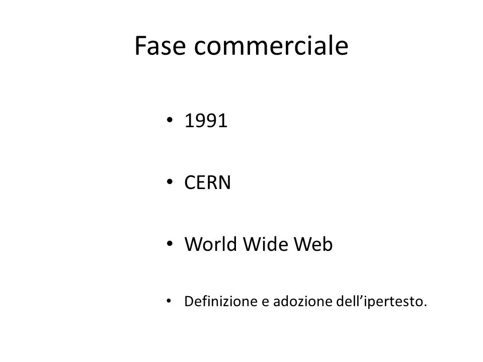 Fase commerciale 1991 CERN World Wide Web Definizione e adozione dellipertesto.