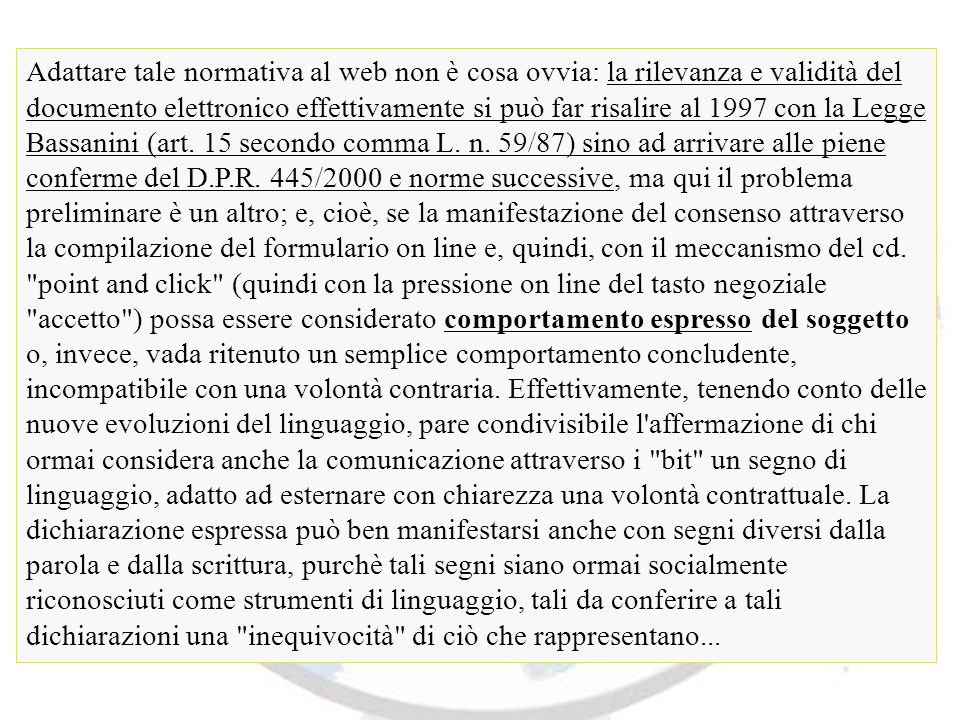 Adattare tale normativa al web non è cosa ovvia: la rilevanza e validità del documento elettronico effettivamente si può far risalire al 1997 con la Legge Bassanini (art.