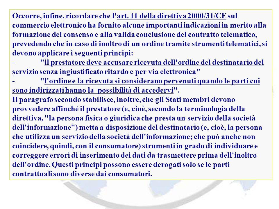 Occorre, infine, ricordare che l'art. 11 della direttiva 2000/31/CE sul commercio elettronico ha fornito alcune importanti indicazioni in merito alla
