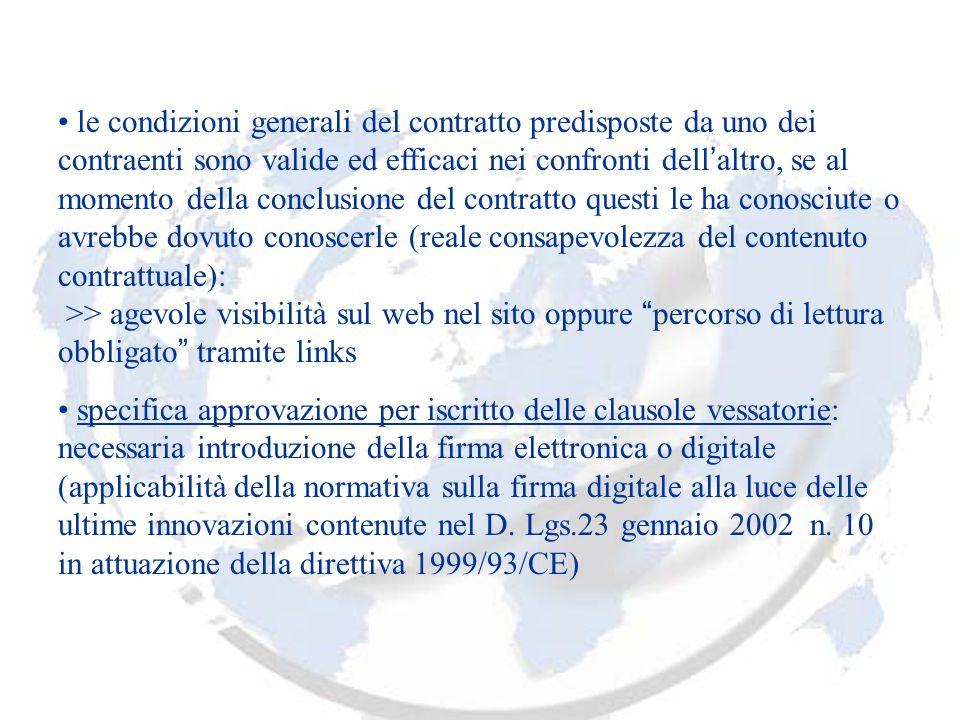 le condizioni generali del contratto predisposte da uno dei contraenti sono valide ed efficaci nei confronti dell altro, se al momento della conclusio