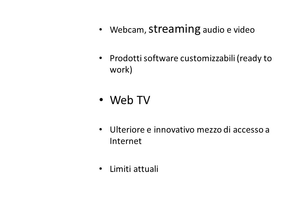 Webcam, streaming audio e video Prodotti software customizzabili (ready to work) Web TV Ulteriore e innovativo mezzo di accesso a Internet Limiti attuali