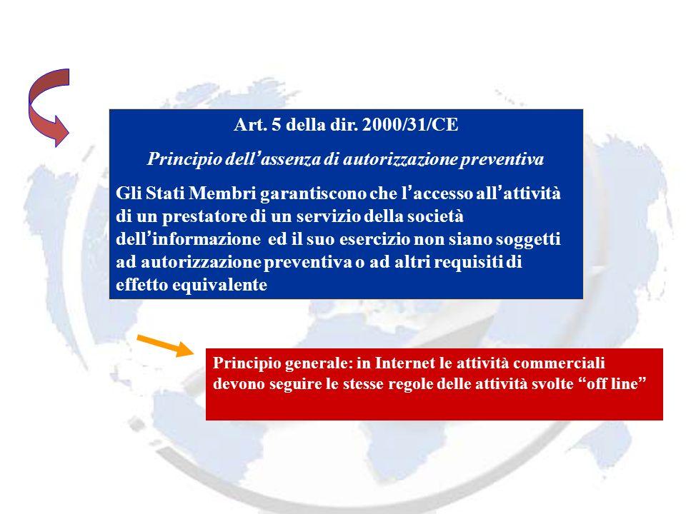 Art. 5 della dir. 2000/31/CE Principio dell assenza di autorizzazione preventiva Gli Stati Membri garantiscono che l accesso all attività di un presta