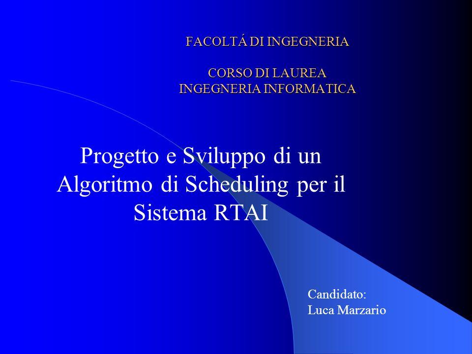 FACOLTÁ DI INGEGNERIA CORSO DI LAUREA INGEGNERIA INFORMATICA Progetto e Sviluppo di un Algoritmo di Scheduling per il Sistema RTAI Candidato: Luca Mar